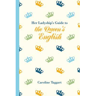 Her Ladyship's Guide to the Queen's English (BOK)