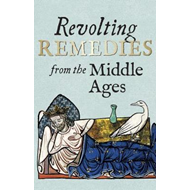 Revolting Remedies from the Middle Ages (BOK)
