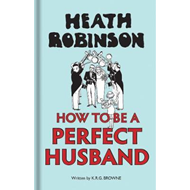 Heath Robinson: How to be a Perfect Husband (BOK)