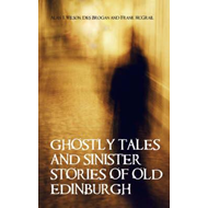 Ghostly Tales and Sinister Stories of Old Edinburgh (BOK)