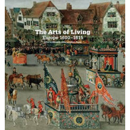 Arts of Living: Europe 1600-1815 (BOK)