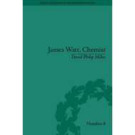 James Watt, Chemist: Understanding the Origins of the Steam Age (BOK)