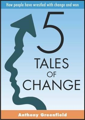5 Tales of Change: How People Have Wrestled with Change and Won (BOK)