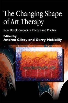 The Changing Shape of Art Therapy: New Developments in Theory and Practice (BOK)
