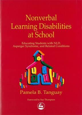 Nonverbal Learning Disabilities at School: Educating Students with NLD, Asperger Syndrome and Relate (BOK)