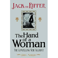 Jack the Ripper: the Hand of a Woman (BOK)