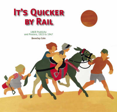 It's Quicker by Rail: LNER Publicity, 1923-1947 (BOK)