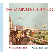 The Marvels of Flying: Air Travel Before 1950 (BOK)