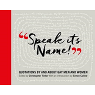 Speak It's Name! : Quotations by and about gay men and women (BOK)