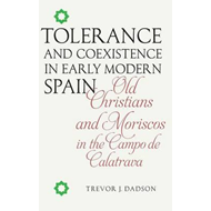 Tolerance and Coexistence in Early Modern Spain: Old Christians and Moriscos in the Campo de Calatra (BOK)