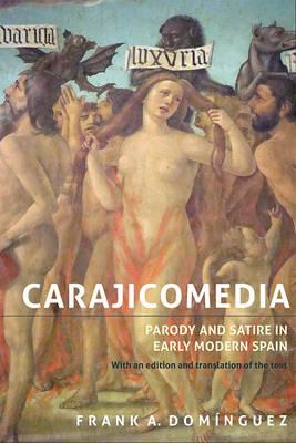 Carajicomedia: Parody and Satire in Early Modern Spain (BOK)