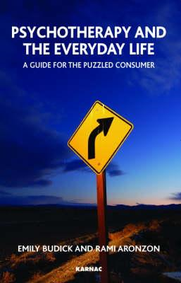 Psychotherapy and the Everyday Life: A Guide for the Puzzled Consumer (BOK)