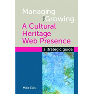 Managing and Growing a Cultural Heritage Web Presence (BOK)