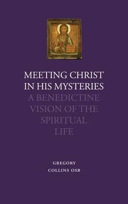 Meeting Christ in His Mysteries: A Benedictine Vision of the Spiritual Life (BOK)