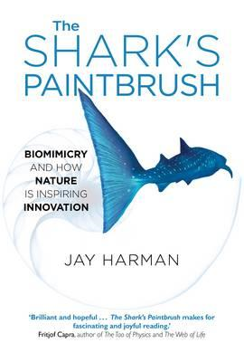 The Shark's Paintbrush: Biomimicry and How Nature is Inspiring Innovation (BOK)