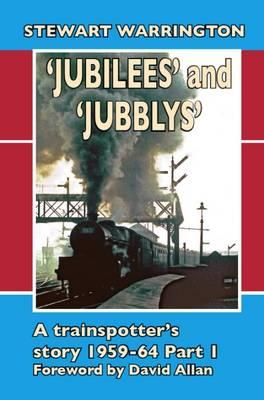 'Jubilees' and 'Jubblys': A Trainspotter's Story 1959-1964 (BOK)
