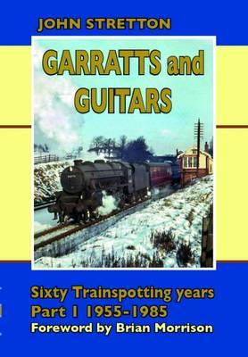 Garratts & Guitars: Sixty Trainspotting Years (BOK)