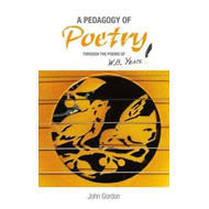 A Pedagogy of Poetry: ...Through the Poems of W.B. Yeats (BOK)