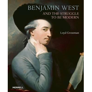Benjamin West and the Struggle to be Modern (BOK)