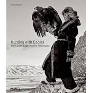 Hunting with Eagles: The Kazakh Eagle-Hunters of Mongolia (BOK)