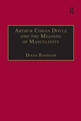 Arthur Conan Doyle and the Meaning of Masculinity (BOK)