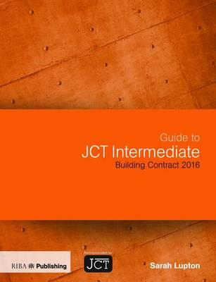 Guide to JCT Intermediate Building Contract 2016 (BOK)