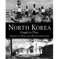 North Korea Caught in Time: Images of War and Reconstruction (BOK)