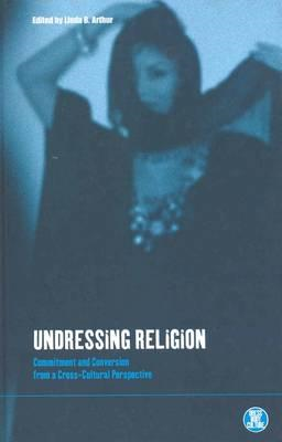 Undressing Religion: Commitment and Conversion from a Cross-cultural Perspective (BOK)