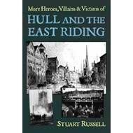 Produktbilde for More Heroes, Villains & Victims of Hull and the East Riding (BOK)