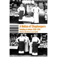 A Nation of Shopkeepers: Retailing in Britain 1550-2000 (BOK)