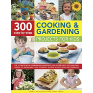 300 Step-by-step Cooking & Gardening Projects for Kids (BOK)