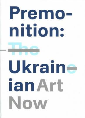 Premonition: Ukrainian Art Now (BOK)