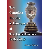 Complete Results & Line-Ups of the Copa America 1916-2015 (BOK)
