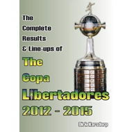Complete Results & Line-Ups of the Copa Libertadores 2012-20 (BOK)