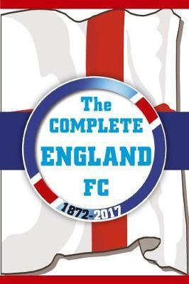 Complete England FC 1872-2017 (BOK)