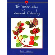 Complete Book of Stumpwork Embroidery (BOK)