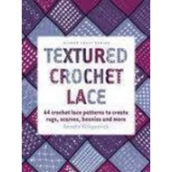Textured Crochet Lace: 64 Lace Patterns to Create Rugs, Scarves, Beanies and More (BOK)