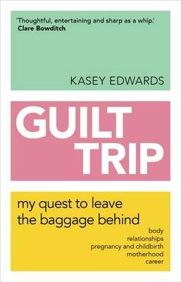 Guilt Trip: My Quest to Leave the Baggage Behind (BOK)