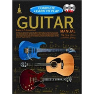 Complete Learn to Play Guitar Manual: Beginner to Professional Level (BOK)