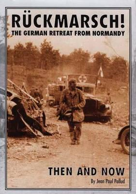 Ruckmarsch Then and Now: The German Retreat from Normandy (BOK)