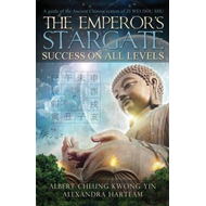 Emperor's Stargate - Success On All Levels: A Guide to the Ancient Chinese System of Zi Wei Dou Shu (BOK)