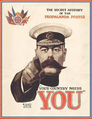 Your Country Needs You: The Secret History of the Propaganda Poster (BOK)