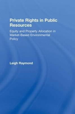 Private Rights in Public Resources: Equity and Property Allocation in Market-Based Environmental Pol (BOK)