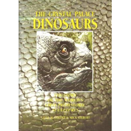 Crystal Palace Dinosaurs: The Story of the World's First Prehistoric Sculptures (BOK)