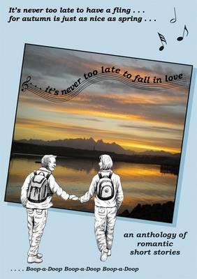 It's Never Too Late to Fall in Love: An Anthology of Romantic Short Stories (BOK)