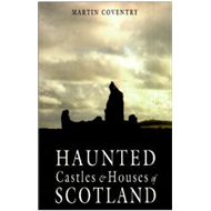 Haunted Castles and Houses of Scotland (BOK)