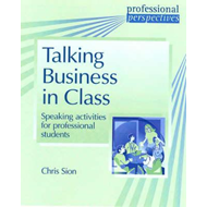 Professional Perspectives: Talking Business in Class: Speaking Activities for Professional Students (BOK)