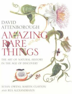Amazing Rare Things: Art of Natural History in Age of Discov (BOK)