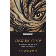 Crawling Chaos: Selected Weird Fiction 1917-1927: Volume two (BOK)