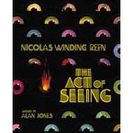 Nicolas Winding Refn: The Act Of Seeing (BOK)